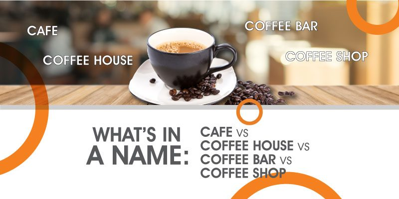 What's in a name? Cafe vs Coffee House vs Coffee Bar vs Coffee Shop